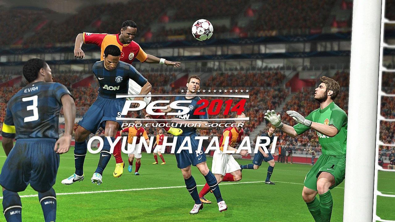 Pro Evolution Soccer 2014 Hataları ve Çözüm Önerileri