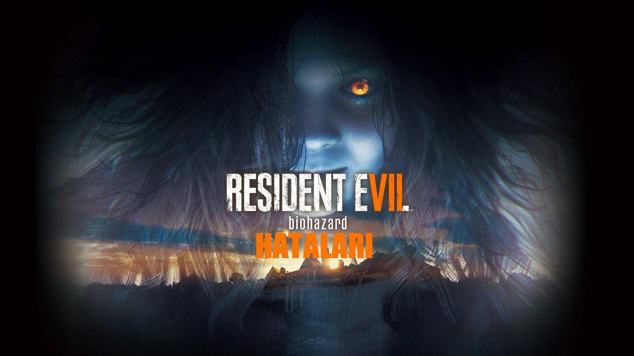 Resident Evil 7: Biohazard Kasma, Çökme, Çalışmayı Durdurdu, Siyah Ekran Hataları